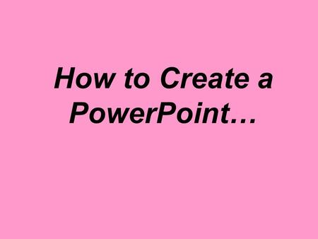 How to Create a PowerPoint…. Number 1 Question: Has the audience come away from this with information that was in-line with the original point of the.