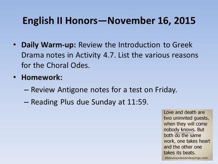 English II Honors—November 16, 2015 Daily Warm-up: Review the Introduction to Greek Drama notes in Activity 4.7. List the various reasons for the Choral.