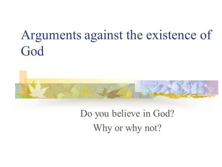 Arguments against the existence of God Do you believe in God? Why or why not?