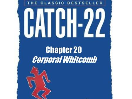 Chapter 20 Corporal Whitcomb Chapter Stucture Overall- chronological throughout the chapter No actual flashbacks to throw off the time sequence Chapter.