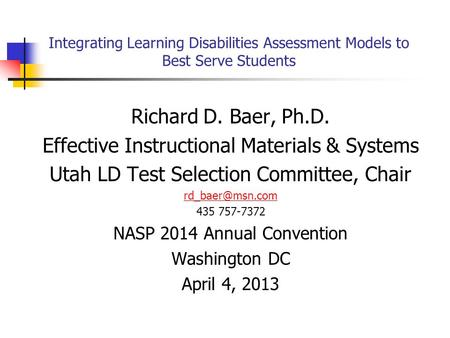 Integrating Learning Disabilities Assessment Models to Best Serve Students Richard D. Baer, Ph.D. Effective Instructional Materials & Systems Utah LD Test.