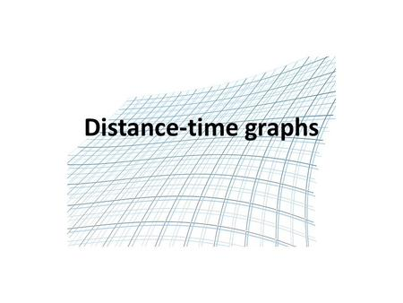 Distance-time graphs. Edexcel Statement Introduction Distance time graphs are a good way of describing motion. The distance (the dependent variable)