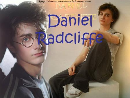 Daniel Radcliffe. Biography Daniel Jacob Radcliffe was born on 23rd July 1989 in the London suburb of Fulham. From the tender age of five, Dan expressed.