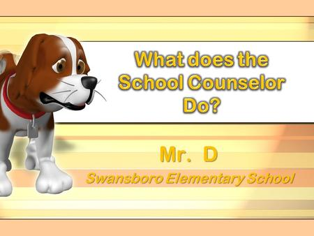 Mr. D Swansboro Elementary School Who is Mr. D? Husband – Married to Mrs. D in 1991 Graduated from Brigham Young University - BS & Campbell University.