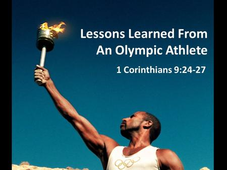 Lessons Learned From An Olympic Athlete 1 Corinthians 9:24-27.