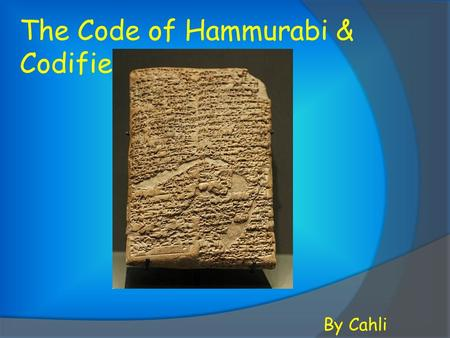 The Code of Hammurabi & Codified Law