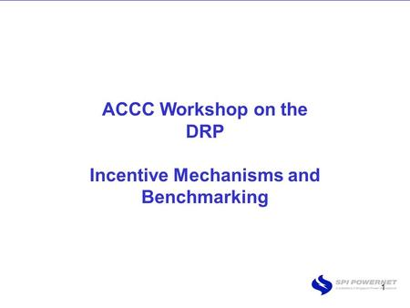 1 ACCC Workshop on the DRP Incentive Mechanisms and Benchmarking.