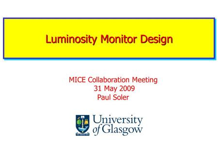 Luminosity Monitor Design MICE Collaboration Meeting 31 May 2009 Paul Soler.