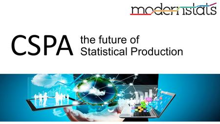 The future of Statistical Production CSPA. This webinar on CSPA (common statistical production architecture) is part of a series of lectures on the main.