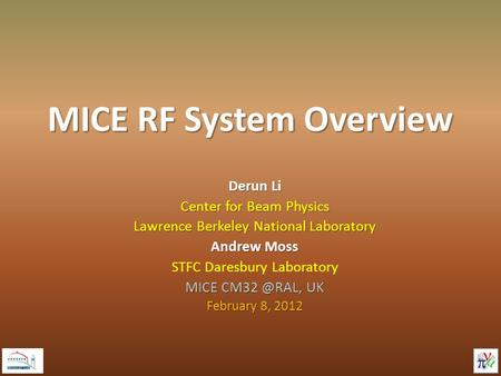MICE RF System Overview Derun Li Center for Beam Physics Lawrence Berkeley National Laboratory Andrew Moss STFC Daresbury Laboratory MICE UK.