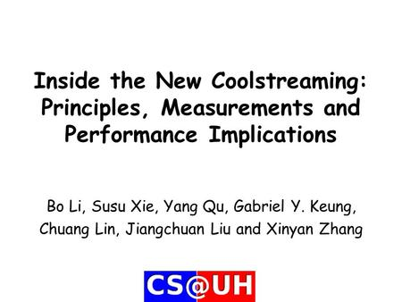 Inside the New Coolstreaming: Principles, Measurements and Performance Implications Bo Li, Susu Xie, Yang Qu, Gabriel Y. Keung, Chuang Lin, Jiangchuan.