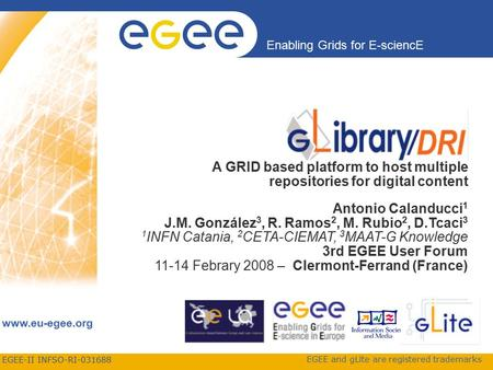 EGEE-II INFSO-RI-031688 Enabling Grids for E-sciencE www.eu-egee.org EGEE and gLite are registered trademarks A GRID based platform to host multiple repositories.