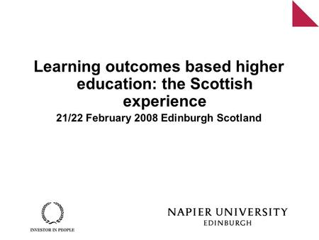 Learning outcomes based higher education: the Scottish experience 21/22 February 2008 Edinburgh Scotland.