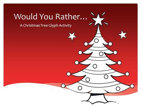 Would You Rather… A Christmas Tree Glyph Activity.