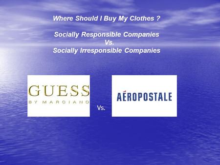 Where Should I Buy My Clothes ? Socially Responsible Companies Vs. Socially Irresponsible Companies Vs.