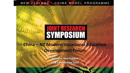 China – NZ Modern Vocational Education Development Forum Hamilton, New Zealand 23 & 24 November 2015.