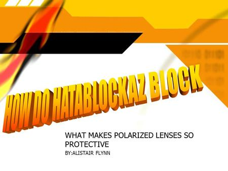 WHAT MAKES POLARIZED LENSES SO PROTECTIVE BY:ALISTAIR FLYNN WHAT MAKES POLARIZED LENSES SO PROTECTIVE BY:ALISTAIR FLYNN.