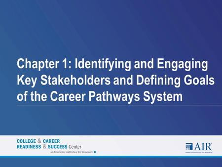 Chapter 1: Identifying and Engaging Key Stakeholders and Defining Goals of the Career Pathways System.