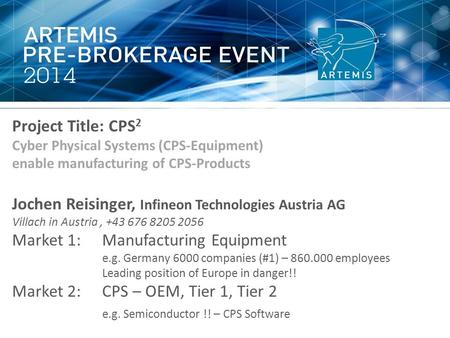 Project Title: CPS 2 Cyber Physical Systems (CPS-Equipment) enable manufacturing of CPS-Products Jochen Reisinger, Infineon Technologies Austria AG Villach.