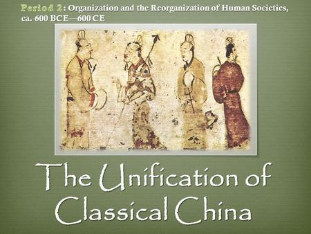 The Unification of Classical China.  Kong Fuzi (551-479 B.C.E.)  Master philosopher Kong  Aristocratic roots  Unwilling to compromise principle 