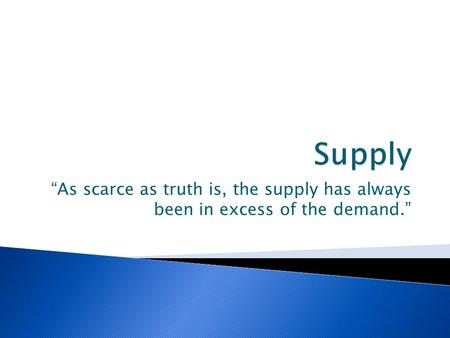 """As scarce as truth is, the supply has always been in excess of the demand."""