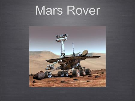 Mars Rover. Robot Functions Panoramic data with a Pancam Mini-TES Scientist select the targets to study Measure using tools on its arm called IID Sensors.