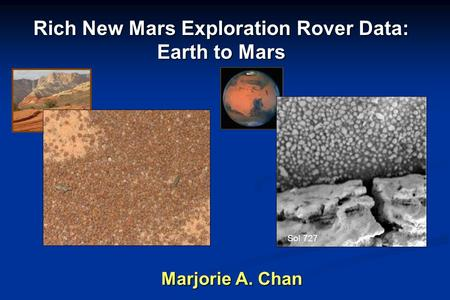 Marjorie A. Chan Rich New Mars Exploration Rover Data: Earth to Mars Sol 727.