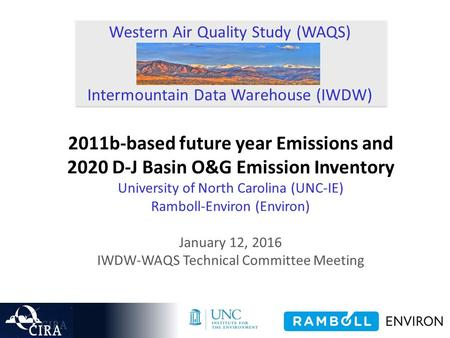 Western Air Quality Study (WAQS) Intermountain Data Warehouse (IWDW) 2011b-based future year Emissions and 2020 D-J Basin O&G Emission Inventory University.