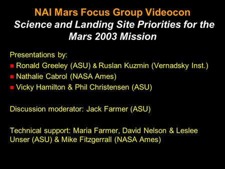 NAI Mars Focus Group Videocon Science and Landing Site Priorities for the Mars 2003 Mission Presentations by: n Ronald Greeley (ASU) & Ruslan Kuzmin (Vernadsky.