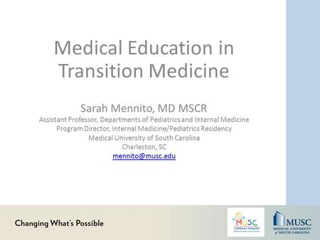 Medical Education in Transition Medicine Sarah Mennito, MD MSCR Assistant Professor, Departments of Pediatrics and Internal Medicine Program Director,
