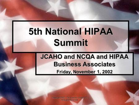 Copyright 2002 - The Kearney Group LLC All Rights Reserved 1 5th National HIPAA Summit JCAHO and NCQA and HIPAA Business Associates Friday, November 1,