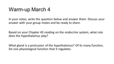 Warm-up March 4 In your notes, write the question below and answer them. Discuss your answer with your group mates and be ready to share. Based on your.