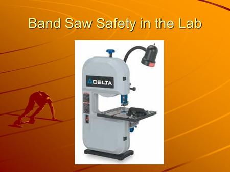 Band Saw Safety in the Lab. Common Techniques Parts of the Band Saw.
