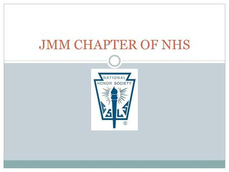 JMM CHAPTER OF NHS. What is NHS? National Association of Secondary School Principals (NAASP) established NHS in 1921 To recognize outstanding high school.