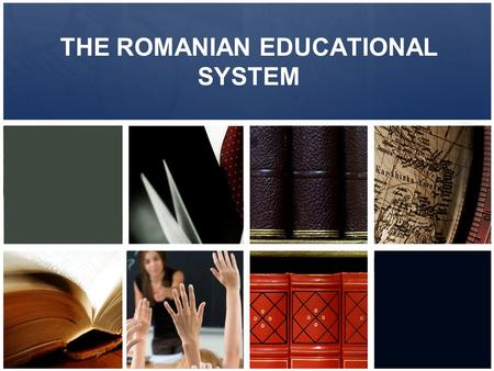 THE ROMANIAN EDUCATIONAL SYSTEM. General presentation The Romanian educational system consists of four levels of studies:  Kindergarten  Primary school.