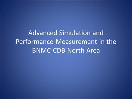 Advanced Simulation and Performance Measurement in the BNMC-CDB North Area.