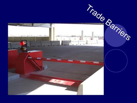 Trade Barriers. Essential Question How do trade barriers make trade between countries more difficult?