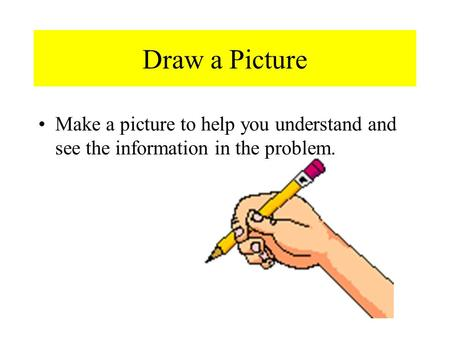 Draw a Picture Make a picture to help you understand and see the information in the problem.