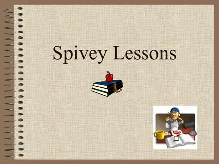 Spivey Lessons Objective of Spivey Sentences Today's lesson will help us to become better writers. Learning how to make descriptive, sensory word choices,