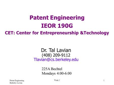 Patent Engineering Berkeley-Lavian Week 2 1 Patent Engineering IEOR 190G CET: Center for Entrepreneurship &Technology Dr. Tal Lavian (408) 209-9112