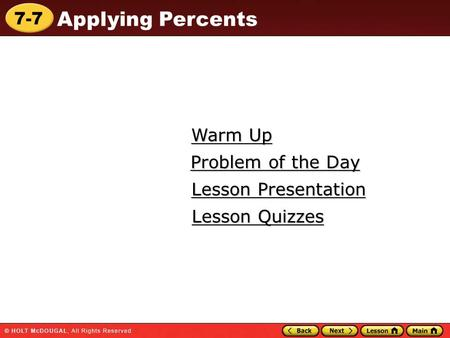 7-7 Applying Percents Warm Up Warm Up Lesson Presentation Lesson Presentation Problem of the Day Problem of the Day Lesson Quizzes Lesson Quizzes.