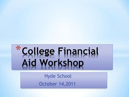 Hyde School October 14,2011. * Lasell College Director, Student Financial Planning.