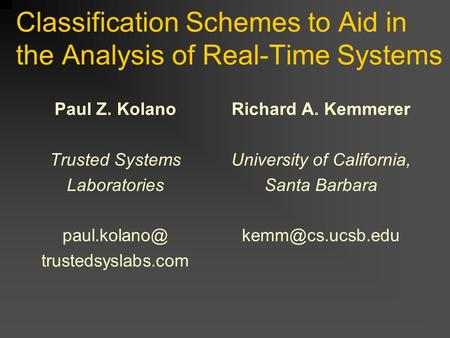 Classification Schemes to Aid in the Analysis of Real-Time Systems Paul Z. Kolano Trusted Systems Laboratories trustedsyslabs.com Richard.
