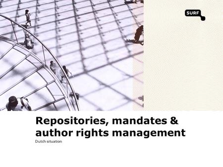 Repositories, mandates & author rights management Dutch situation.