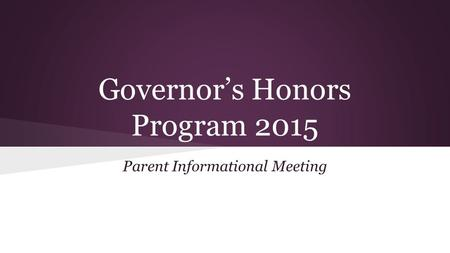 Governor's Honors Program 2015 Parent Informational Meeting.