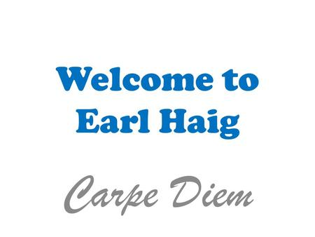 Welcome to Earl Haig Carpe Diem. Earl Haig SS is a full year school September – June  Students take 4 of their courses each day on an alternative basis.