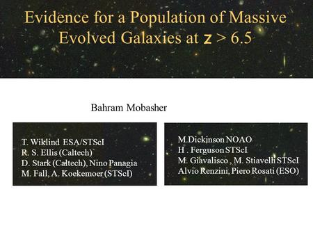 Evidence for a Population of Massive Evolved Galaxies at z > 6.5 Bahram Mobasher M.Dickinson NOAO H. Ferguson STScI M. Giavalisco, M. Stiavelli STScI Alvio.