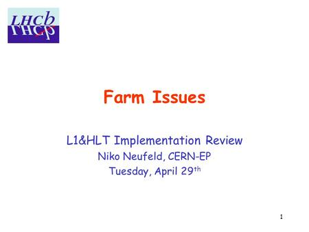 1 Farm Issues L1&HLT Implementation Review Niko Neufeld, CERN-EP Tuesday, April 29 th.