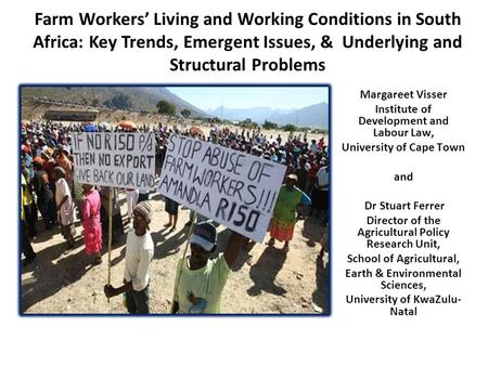 Farm Workers' Living and Working Conditions in South Africa: Key Trends, Emergent Issues, & Underlying and Structural Problems Margareet Visser Institute.