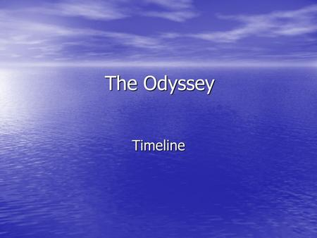 The Odyssey Timeline. The Travels of Odysseus The Odyssey – Timeline 1. Odysseus and his men raid the Cicones. 2. They arrive at the Land of the Lotus.